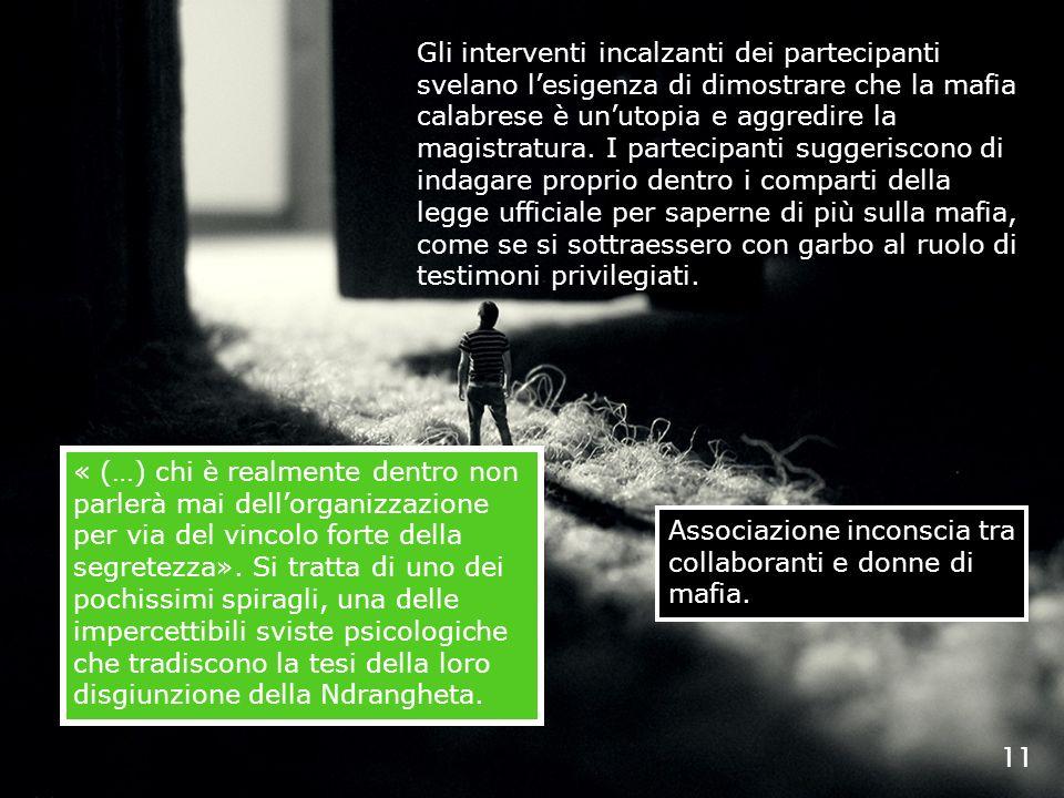 11 Gli interventi incalzanti dei partecipanti svelano lesigenza di dimostrare che la mafia calabrese è unutopia e aggredire la magistratura. I parteci