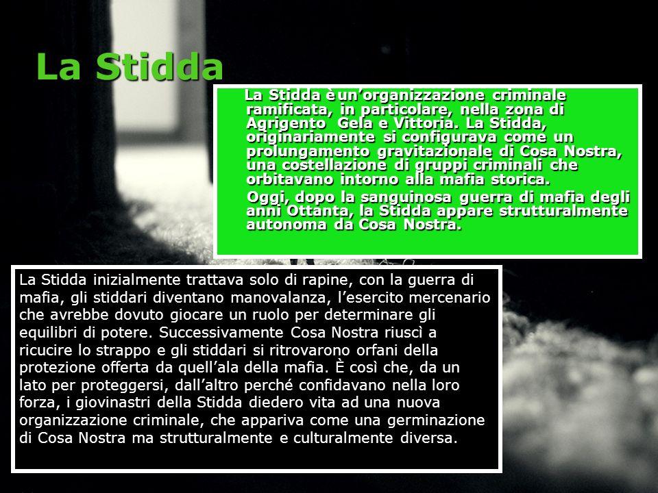 La Stidda La Stidda è unorganizzazione criminale ramificata, in particolare, nella zona di Agrigento Gela e Vittoria. La Stidda, originariamente si co