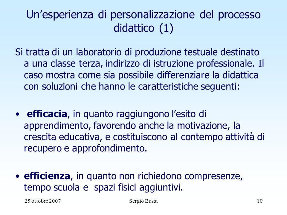 25 ottobre 2007Sergio Bassi10 Unesperienza di personalizzazione del processo didattico (1) Si tratta di un laboratorio di produzione testuale destinato a una classe terza, indirizzo di istruzione professionale.