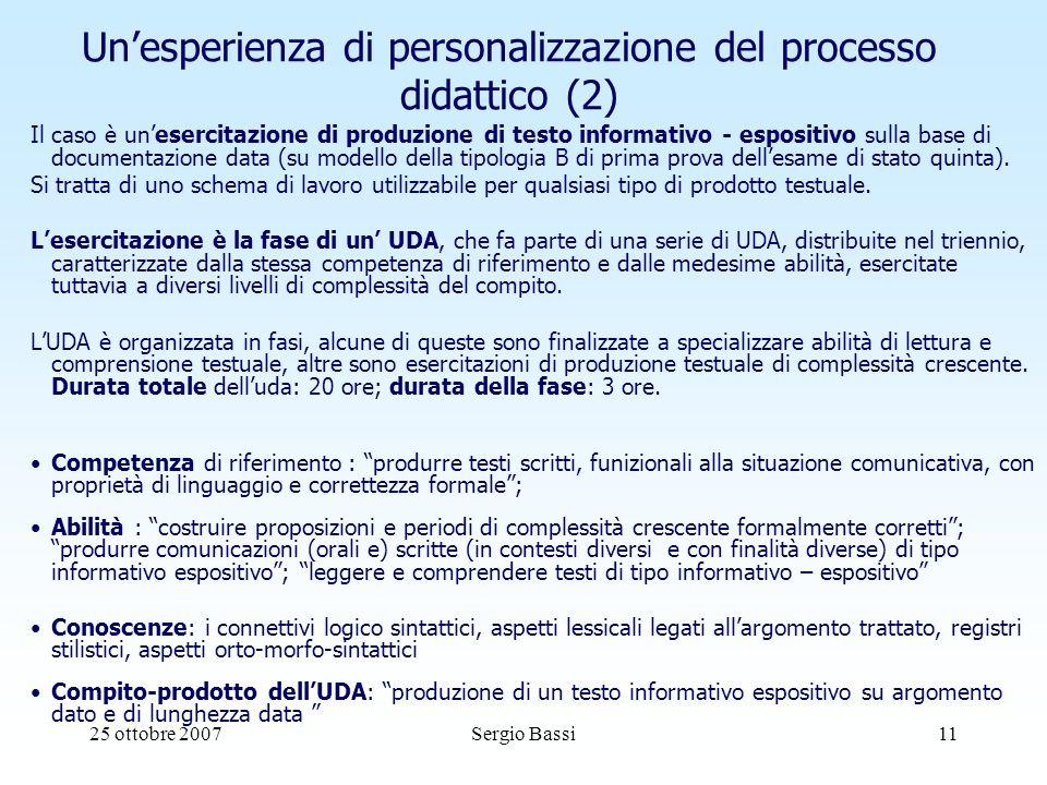 25 ottobre 2007Sergio Bassi11 Unesperienza di personalizzazione del processo didattico (2) Il caso è unesercitazione di produzione di testo informativo - espositivo sulla base di documentazione data (su modello della tipologia B di prima prova dellesame di stato quinta).