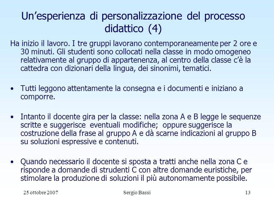25 ottobre 2007Sergio Bassi13 Unesperienza di personalizzazione del processo didattico (4) Ha inizio il lavoro.
