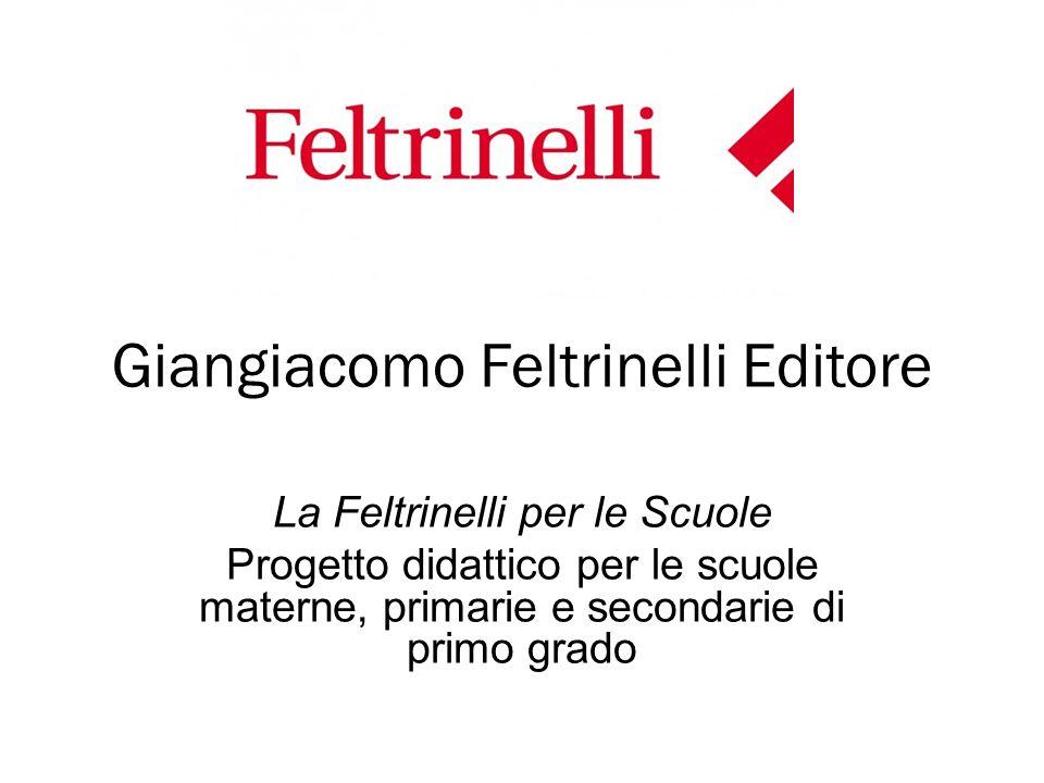 Giangiacomo Feltrinelli Editore La Feltrinelli per le Scuole Progetto didattico per le scuole materne, primarie e secondarie di primo grado