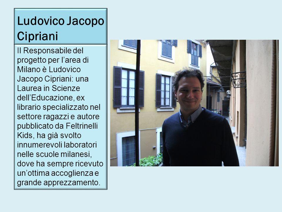 Ludovico Jacopo Cipriani Il Responsabile del progetto per larea di Milano è Ludovico Jacopo Cipriani: una Laurea in Scienze dellEducazione, ex librari