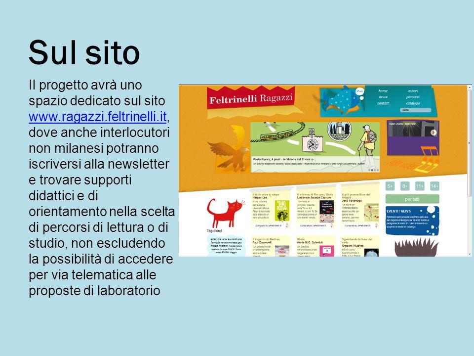 Sul sito Il progetto avrà uno spazio dedicato sul sito www.ragazzi.feltrinelli.it, dove anche interlocutori non milanesi potranno iscriversi alla news