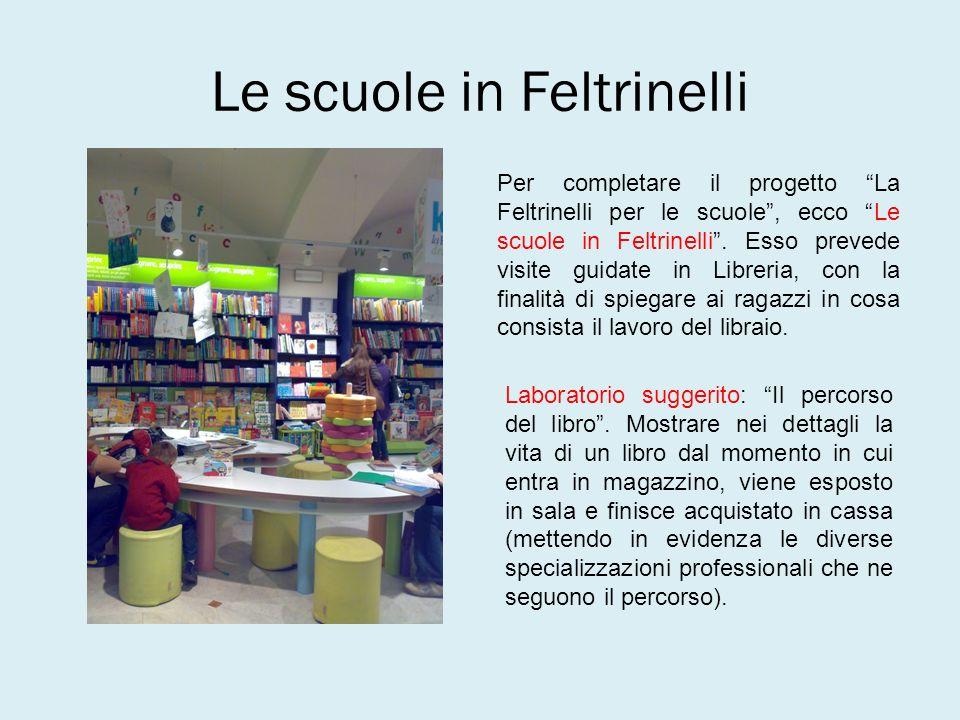 Le scuole in Feltrinelli Per completare il progetto La Feltrinelli per le scuole, ecco Le scuole in Feltrinelli. Esso prevede visite guidate in Librer