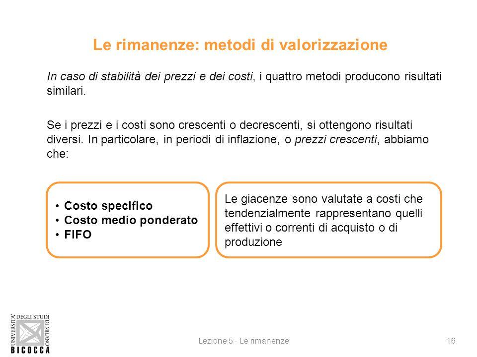 Le rimanenze: metodi di valorizzazione In caso di stabilità dei prezzi e dei costi, i quattro metodi producono risultati similari.