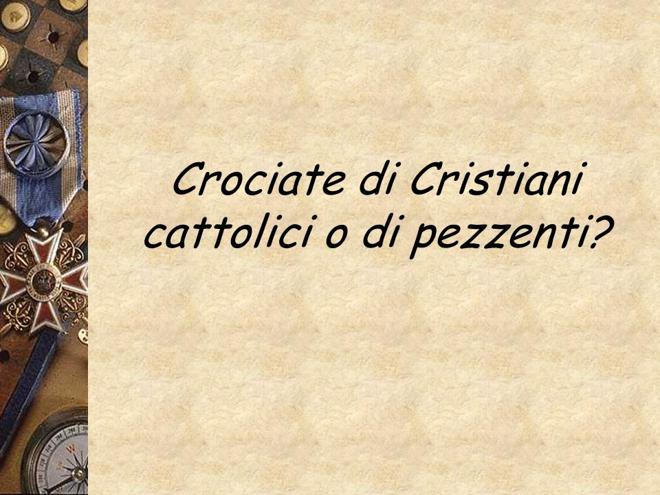 Crociate di Cristiani cattolici o di pezzenti?