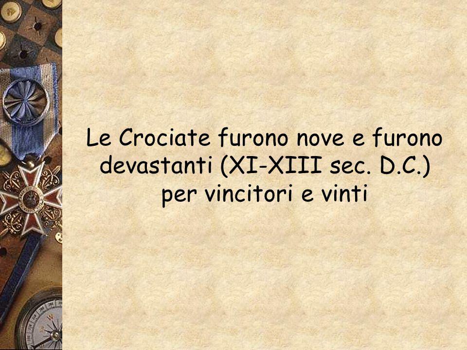 Le Crociate furono nove e furono devastanti (XI-XIII sec. D.C.) per vincitori e vinti