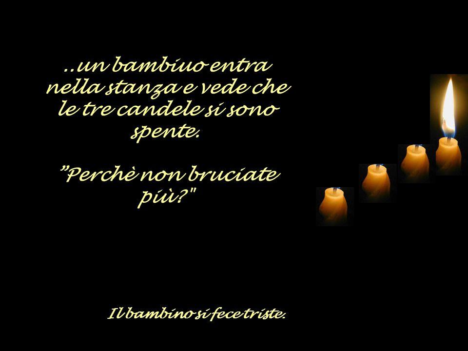 La terza candela dice: Io sono lamore! Non ho più forza. Le persone non riescono a capire quanto sono importante e mi mettono da parte. Si dimenticano