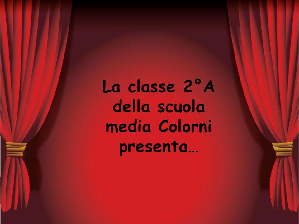La classe 2°A della scuola media Colorni presenta…