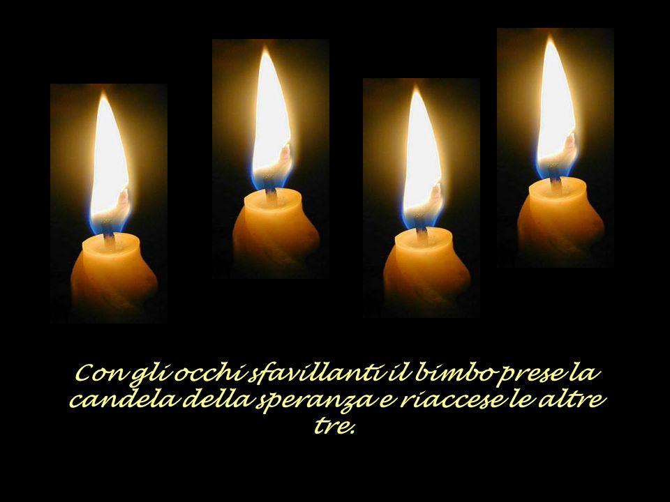 La quarta candela gli rispose: Non aver paura, fino a quando io sarò accesa, potremo riaccendere le altre, Io sono la speranza!