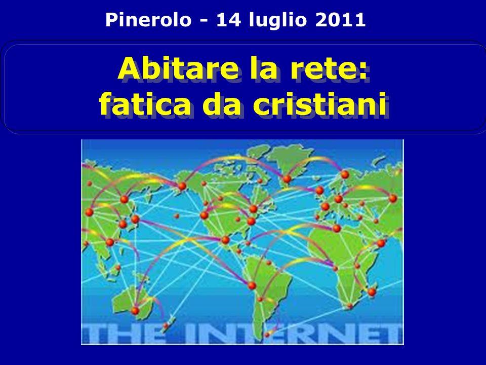 Abitare la rete: fatica da cristiani Pinerolo - 14 luglio 2011
