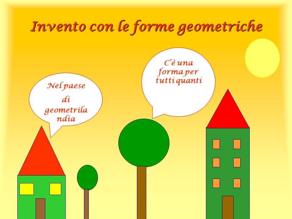 Invento con le forme geometriche Nel paese di geometrila ndia Cè una forma per tutti quanti