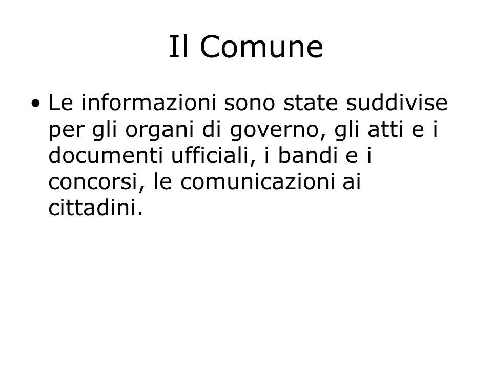 Il Comune Le informazioni sono state suddivise per gli organi di governo, gli atti e i documenti ufficiali, i bandi e i concorsi, le comunicazioni ai cittadini.
