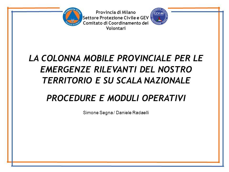Provincia di Milano Settore Protezione Civile e GEV Comitato di Coordinamento dei Volontari LA COLONNA MOBILE PROVINCIALE PER LE EMERGENZE RILEVANTI D