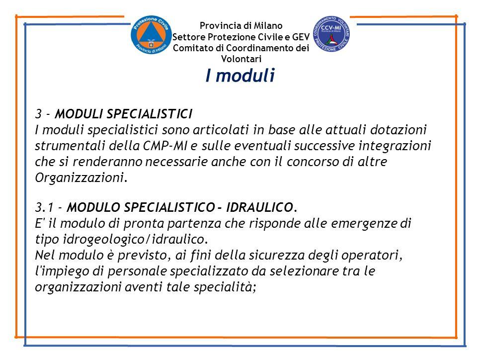 Provincia di Milano Settore Protezione Civile e GEV Comitato di Coordinamento dei Volontari 3 - MODULI SPECIALISTICI I moduli specialistici sono artic