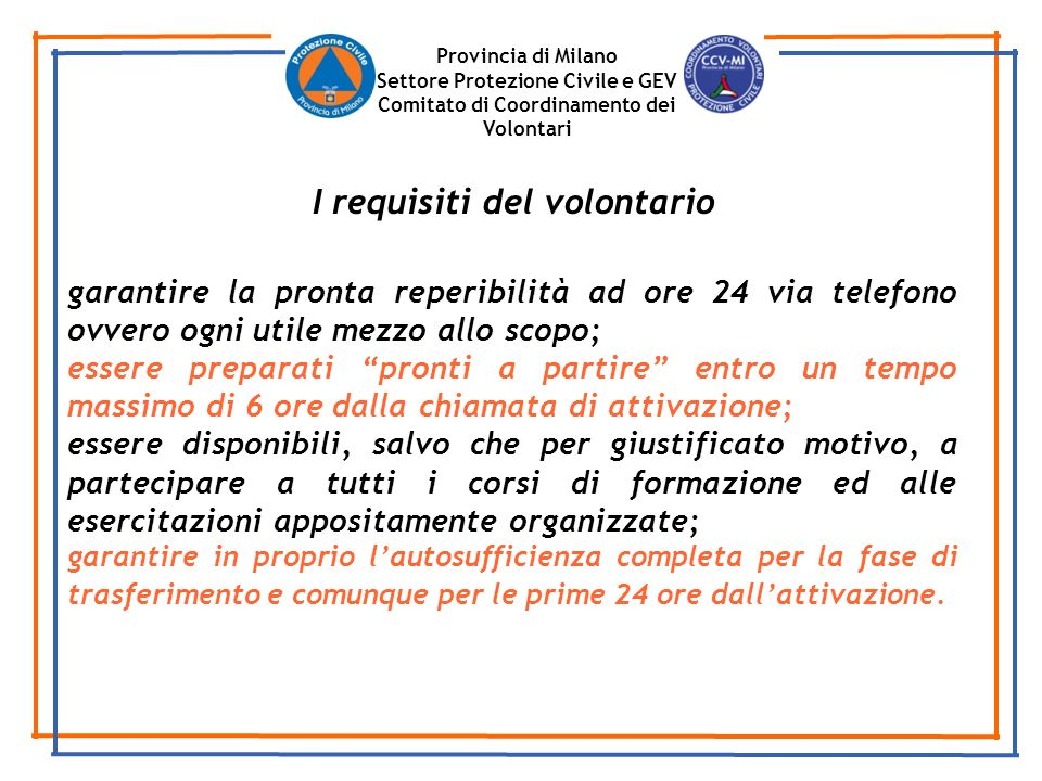 Provincia di Milano Settore Protezione Civile e GEV Comitato di Coordinamento dei Volontari garantire la pronta reperibilità ad ore 24 via telefono ov