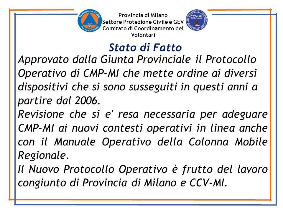 Provincia di Milano Settore Protezione Civile e GEV Comitato di Coordinamento dei Volontari Approvato dalla Giunta Provinciale il Protocollo Operativo di CMP-MI che mette ordine ai diversi dispositivi che si sono susseguiti in questi anni a partire dal 2006.