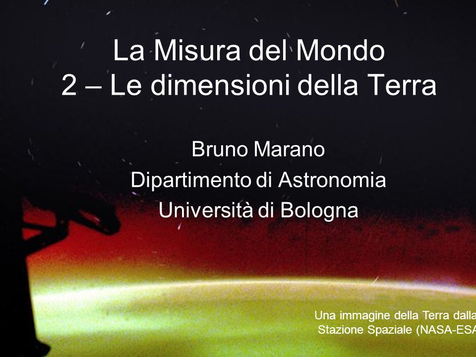 Bruno Marano La Misura del Mondo 2 La Misura del Mondo 2 – Le dimensioni della Terra Bruno Marano Dipartimento di Astronomia Università di Bologna Una