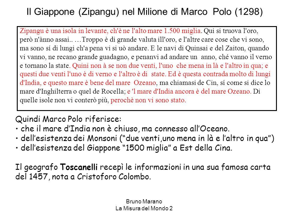 Bruno Marano La Misura del Mondo 2 Il Giappone (Zipangu) nel Milione di Marco Polo (1298) Zipangu è una isola in levante, ch'è ne l'alto mare 1.500 mi