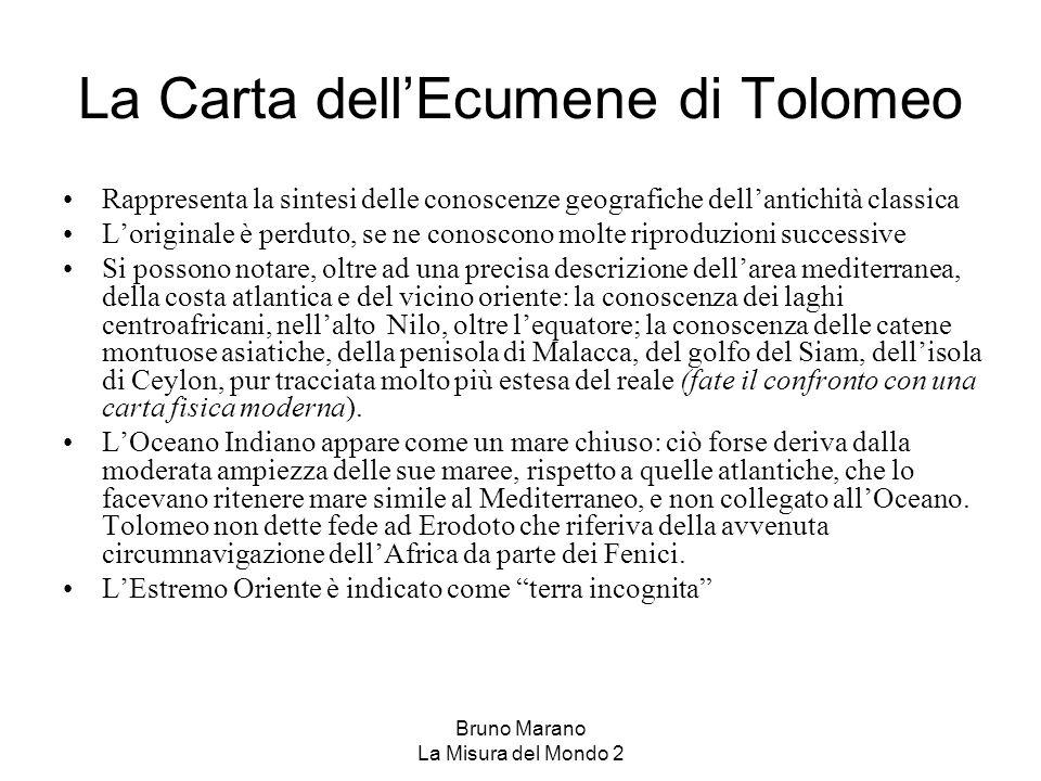 Bruno Marano La Misura del Mondo 2 La Carta dellEcumene di Tolomeo Rappresenta la sintesi delle conoscenze geografiche dellantichità classica Lorigina
