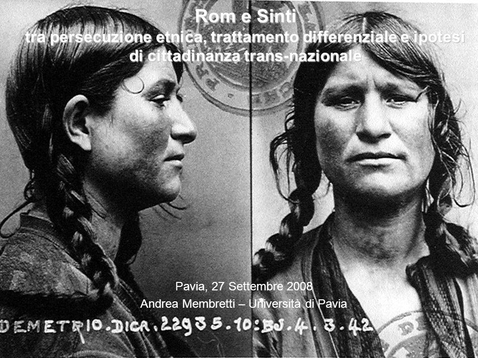 Rom e Sinti tra persecuzione etnica, trattamento differenziale e ipotesi di cittadinanza trans-nazionale Pavia, 27 Settembre 2008 Andrea Membretti – U