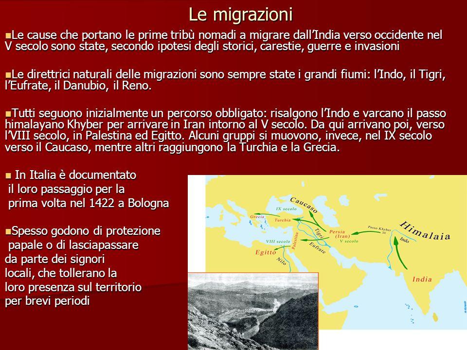 Le migrazioni Le cause che portano le prime tribù nomadi a migrare dallIndia verso occidente nel V secolo sono state, secondo ipotesi degli storici, c