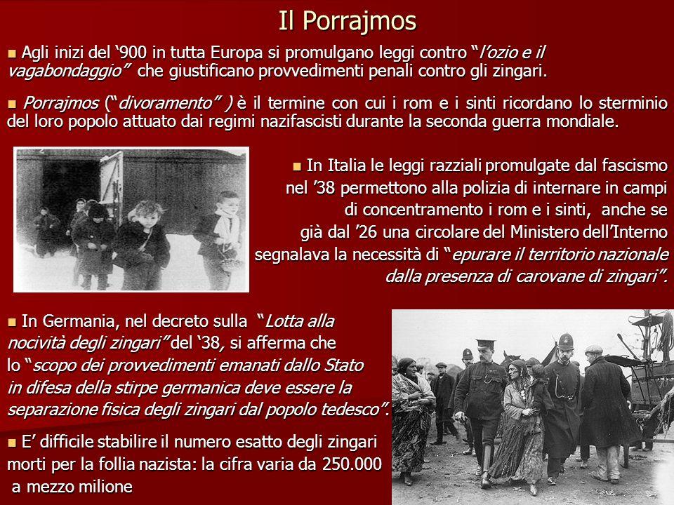Il Porrajmos Agli inizi del 900 in tutta Europa si promulgano leggi contro lozio e il vagabondaggio che giustificano provvedimenti penali contro gli z