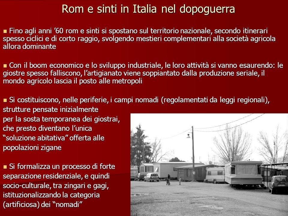 Rom e sinti in Italia nel dopoguerra Fino agli anni 60 rom e sinti si spostano sul territorio nazionale, secondo itinerari spesso ciclici e di corto r