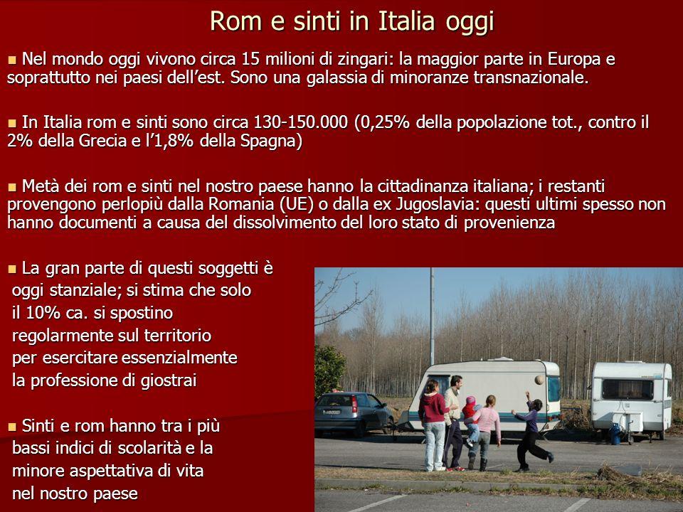 Rom e sinti in Italia oggi Nel mondo oggi vivono circa 15 milioni di zingari: la maggior parte in Europa e soprattutto nei paesi dellest. Sono una gal