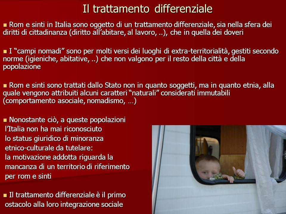 Il trattamento differenziale Rom e sinti in Italia sono oggetto di un trattamento differenziale, sia nella sfera dei diritti di cittadinanza (diritto