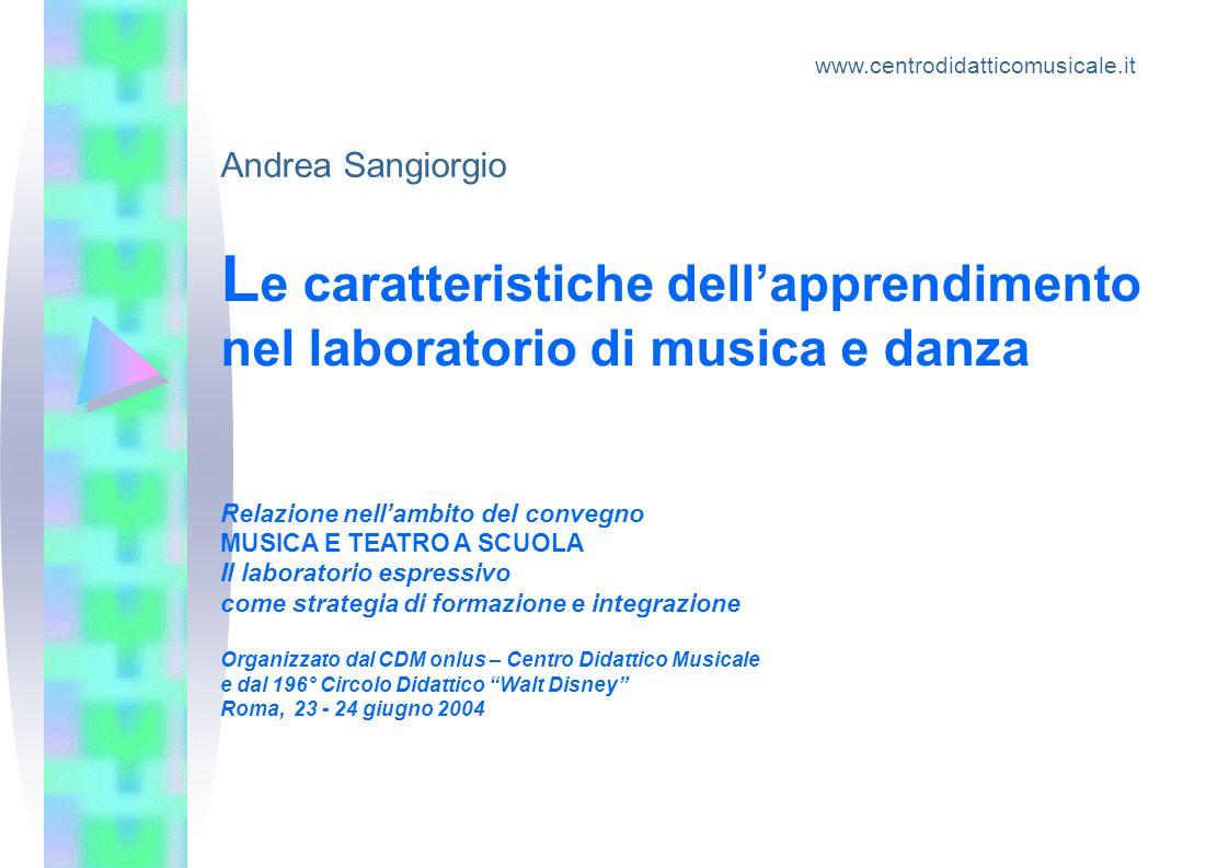 A.Sangiorgio www.centrodidatticomusicale.it 2 Le caratteristiche dellapprendimento nel laboratorio di musica e danza Globalità Integrazione di linguaggi Creatività nel gruppo Socialità