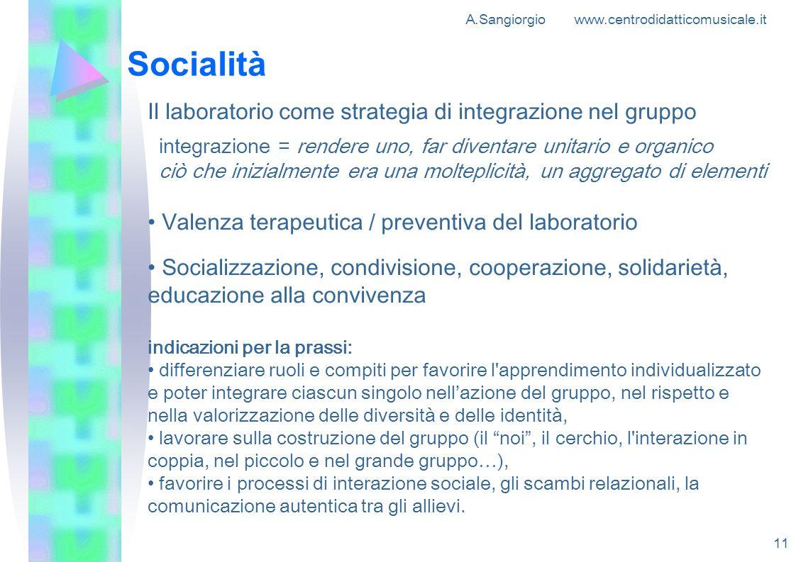 A.Sangiorgio www.centrodidatticomusicale.it 11 Socialità Il laboratorio come strategia di integrazione nel gruppo integrazione = rendere uno, far dive