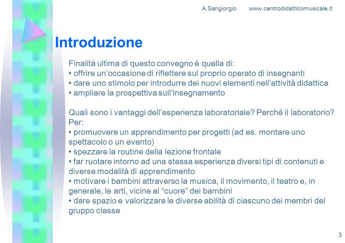 A.Sangiorgio www.centrodidatticomusicale.it 3 Introduzione Finalità ultima di questo convegno è quella di: offrire unoccasione di riflettere sul propr