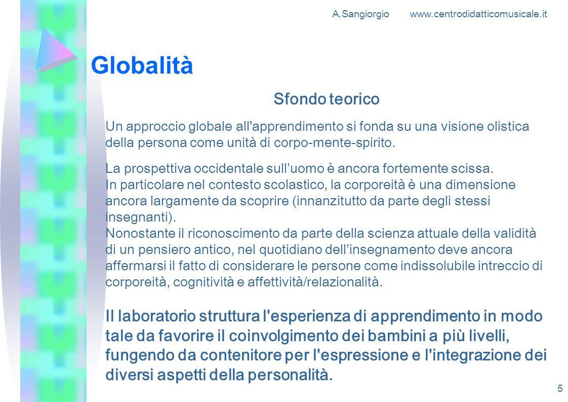 A.Sangiorgio www.centrodidatticomusicale.it 5 Globalità Sfondo teorico Un approccio globale all'apprendimento si fonda su una visione olistica della p