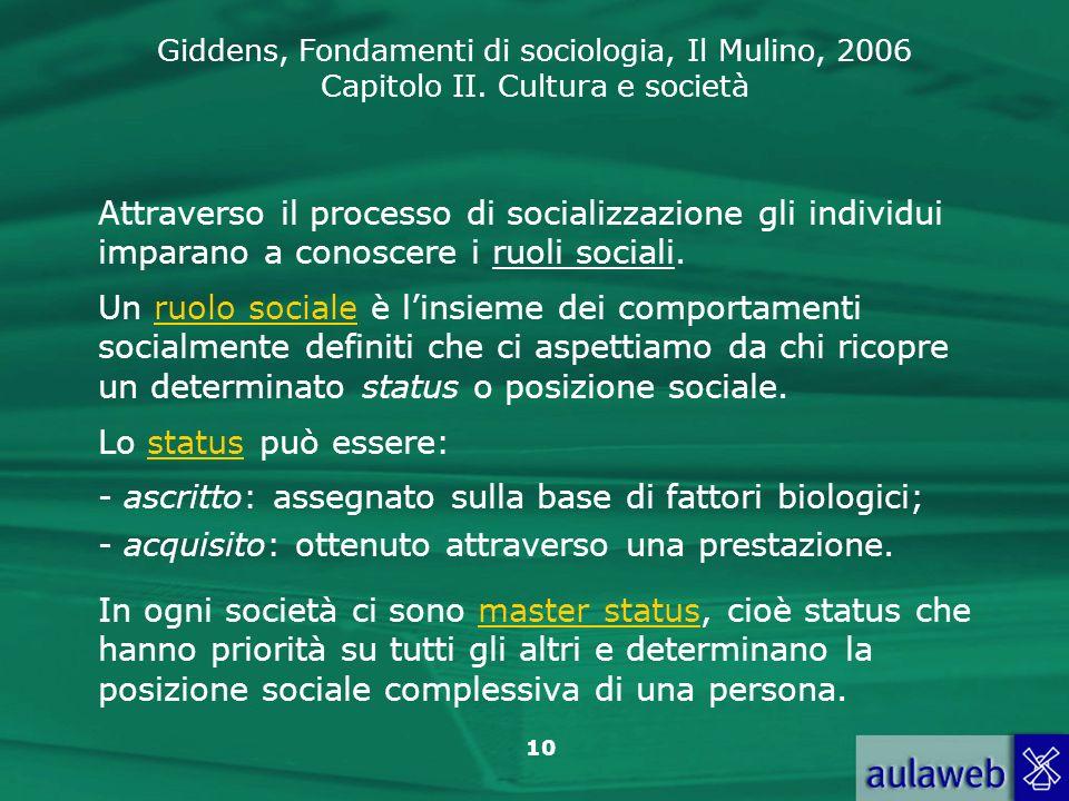 Giddens, Fondamenti di sociologia, Il Mulino, 2006 Capitolo II. Cultura e società 10 Attraverso il processo di socializzazione gli individui imparano