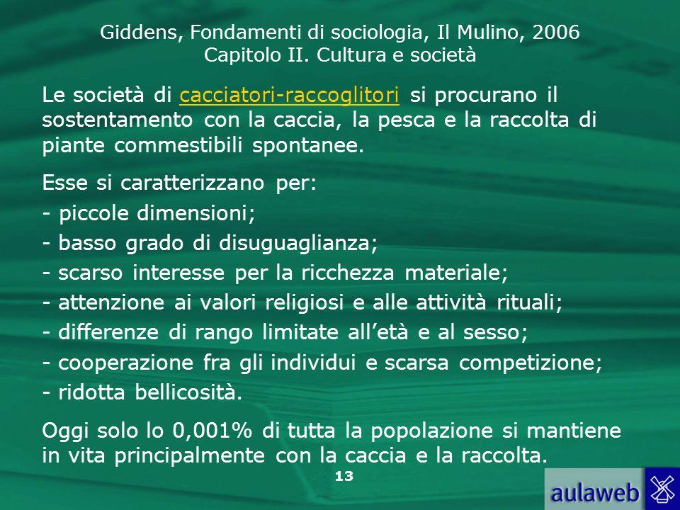Giddens, Fondamenti di sociologia, Il Mulino, 2006 Capitolo II. Cultura e società 13 Le società di cacciatori-raccoglitori si procurano il sostentamen