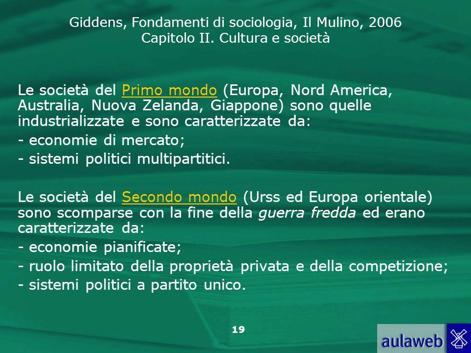 Giddens, Fondamenti di sociologia, Il Mulino, 2006 Capitolo II. Cultura e società 19 Le società del Primo mondo (Europa, Nord America, Australia, Nuov