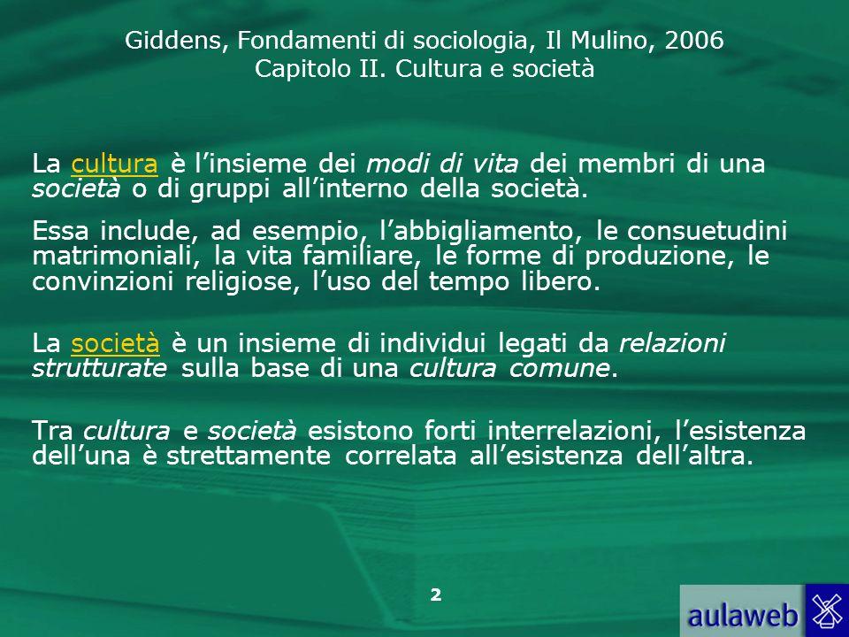Giddens, Fondamenti di sociologia, Il Mulino, 2006 Capitolo II. Cultura e società 2 La cultura è linsieme dei modi di vita dei membri di una società o
