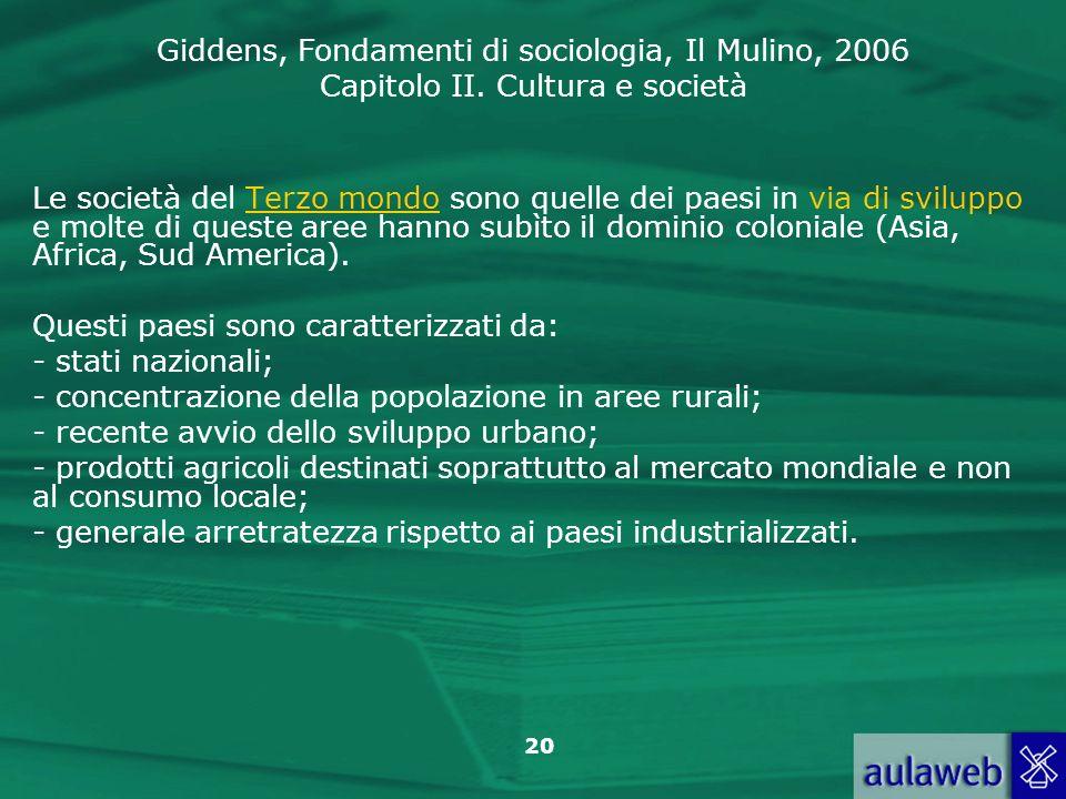 Giddens, Fondamenti di sociologia, Il Mulino, 2006 Capitolo II. Cultura e società 20 Le società del Terzo mondo sono quelle dei paesi in via di svilup