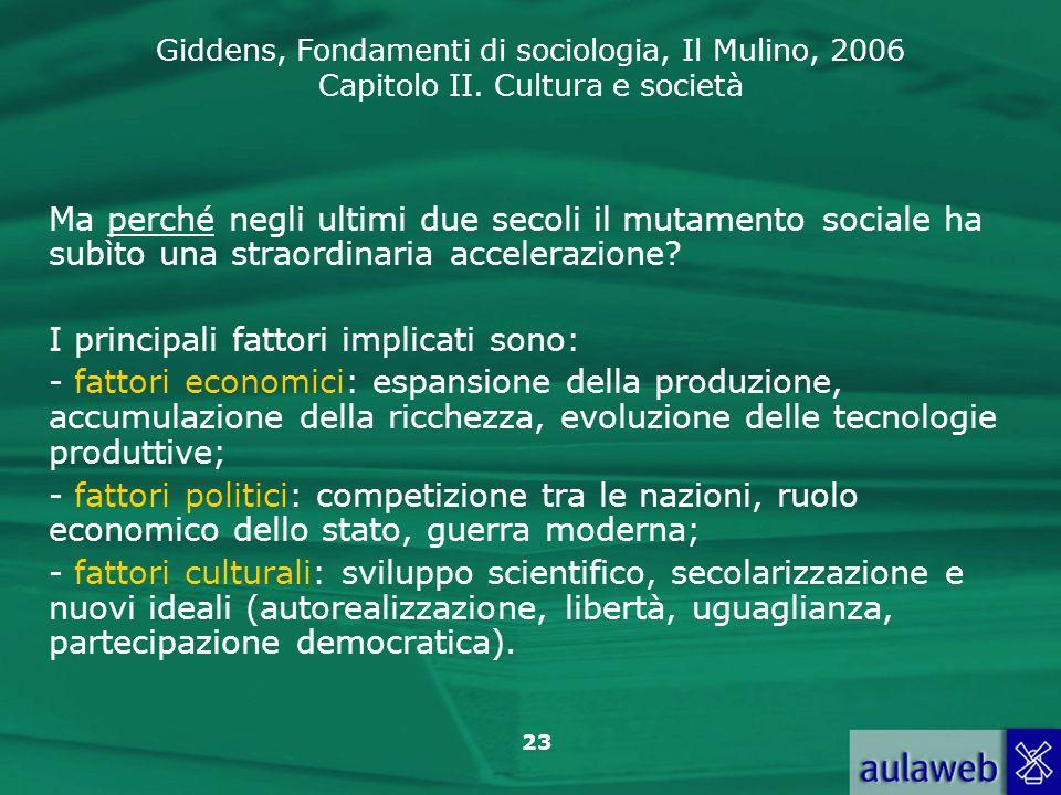 Giddens, Fondamenti di sociologia, Il Mulino, 2006 Capitolo II. Cultura e società 23 Ma perché negli ultimi due secoli il mutamento sociale ha subìto