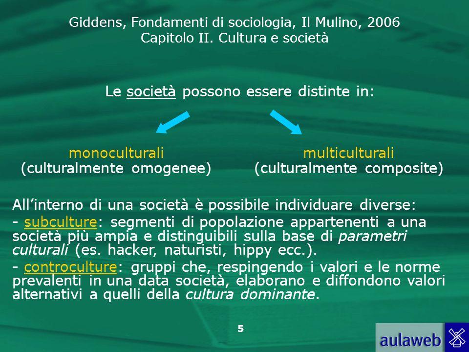 Giddens, Fondamenti di sociologia, Il Mulino, 2006 Capitolo II. Cultura e società 5 Le società possono essere distinte in: monoculturali (culturalment