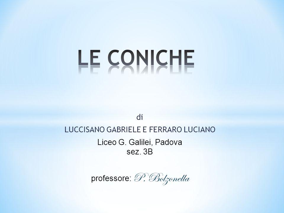 di LUCCISANO GABRIELE E FERRARO LUCIANO Liceo G. Galilei, Padova sez. 3B professore: P. Bolzonella