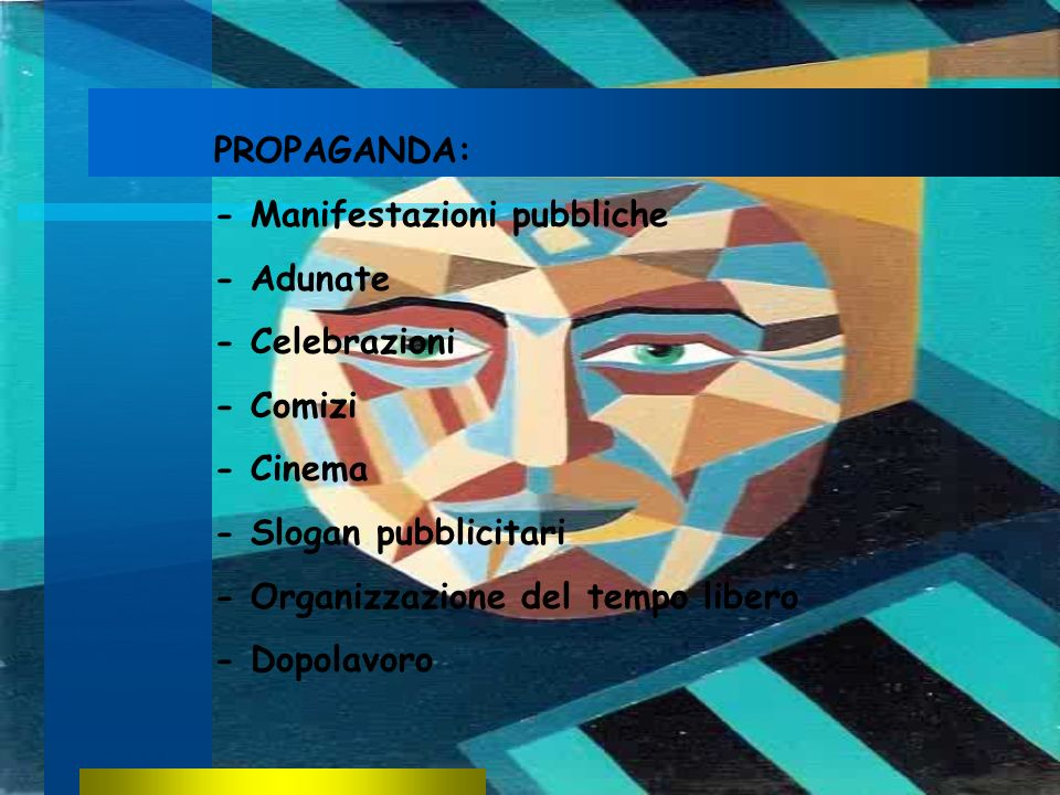 PROPAGANDA: - Manifestazioni pubbliche - Adunate - Celebrazioni - Comizi - Cinema - Slogan pubblicitari - Organizzazione del tempo libero - Dopolavoro
