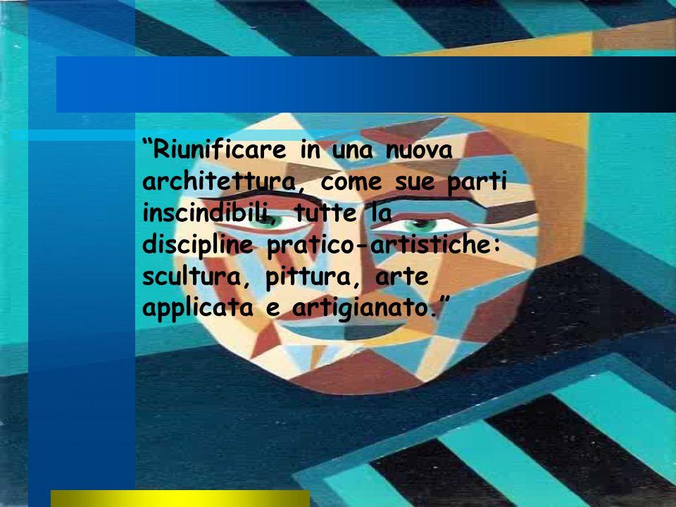 Riunificare in una nuova architettura, come sue parti inscindibili, tutte la discipline pratico-artistiche: scultura, pittura, arte applicata e artigi