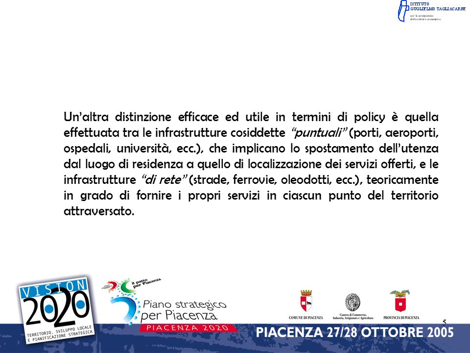 5 Unaltra distinzione efficace ed utile in termini di policy è quella effettuata tra le infrastrutture cosiddette puntuali (porti, aeroporti, ospedali