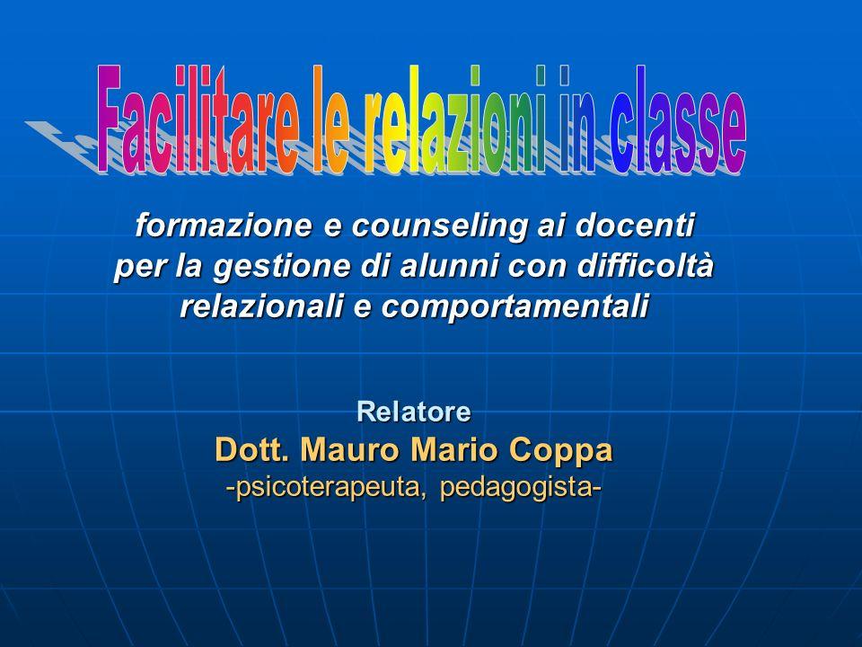 formazione e counseling ai docenti per la gestione di alunni con difficoltà relazionali e comportamentali Relatore Dott. Mauro Mario Coppa -psicoterap