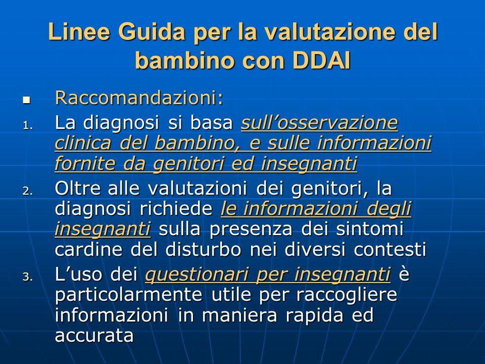 Linee Guida per la valutazione del bambino con DDAI Raccomandazioni: Raccomandazioni: 1. La diagnosi si basa sullosservazione clinica del bambino, e s