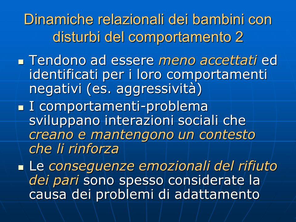 Dinamiche relazionali dei bambini con disturbi del comportamento 2 Tendono ad essere meno accettati ed identificati per i loro comportamenti negativi