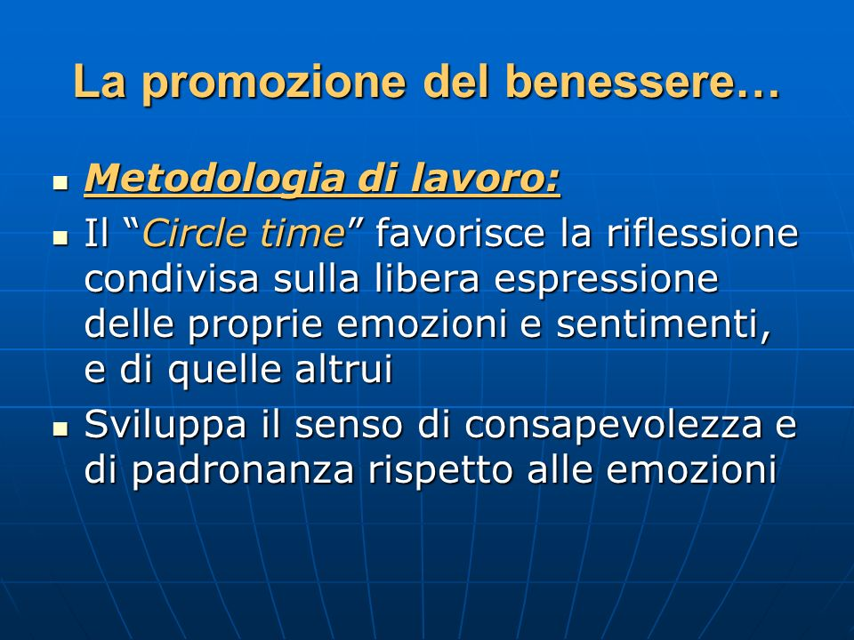 La promozione del benessere… Metodologia di lavoro: Metodologia di lavoro: Il Circle time favorisce la riflessione condivisa sulla libera espressione
